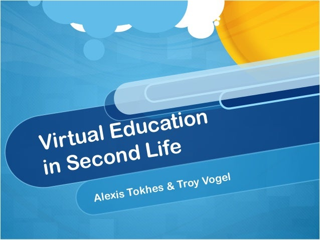 Virtual Educationin Second LifeAlexis Tokhes & Troy Vogel