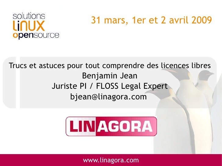 31 mars, 1er et 2 avril 2009    Trucs et astuces pour tout comprendre des licences libres                      Benjamin Je...