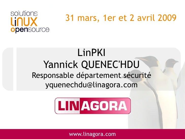 31 mars, 1er et 2 avril 2009             LinPKI    Yannick QUENEC'HDU Responsable département sécurité    yquenechdu@linag...