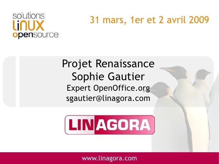 31 mars, 1er et 2 avril 2009    Projet Renaissance   Sophie Gautier Expert OpenOffice.org sgautier@linagora.com        www...