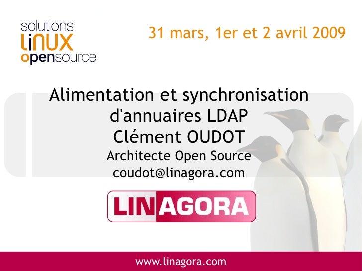 31 mars, 1er et 2 avril 2009   Alimentation et synchronisation        d'annuaires LDAP        Clément OUDOT       Architec...