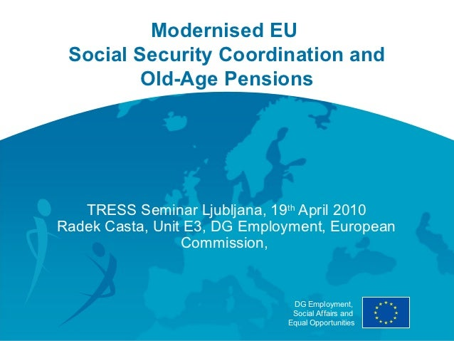 Modernised EU Social Security Coordination and         Old-Age Pensions   TRESS Seminar Ljubljana, 19th April 2010Radek Ca...
