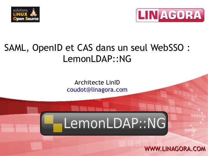 SAML, OpenID et CAS dans un seul WebSSO: LemonLDAP::NG Clément OUDOT Architecte LinID [email_address]