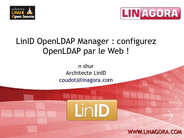 LinID OpenLDAP Manager: configurez       OpenLDAP par le Web!                 n shur            Architecte LinID        ...