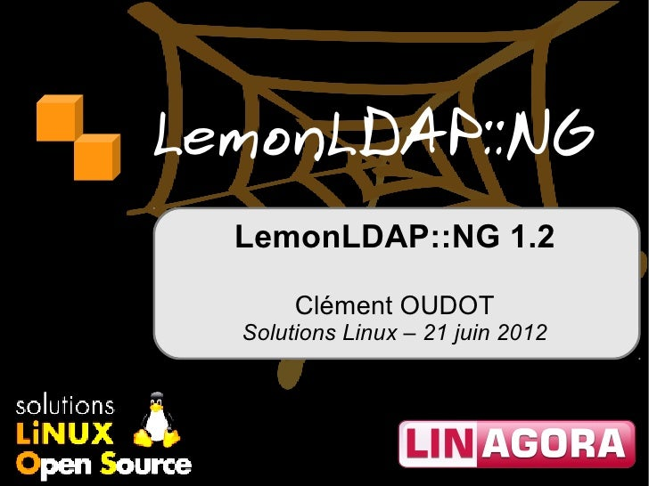 LemonLDAP::NG  LemonLDAP::NG 1.2       Clément OUDOT  Solutions Linux – 21 juin 2012