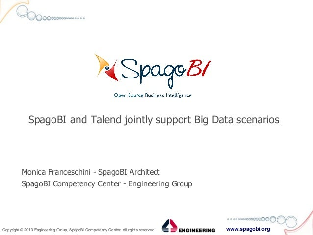 www.spagobi.orgCopyright © 2013 Engineering Group, SpagoBI Competency Center. All rights reserved.Copyright © 2013 Enginee...