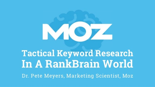 Tactical Keyword Research In A RankBrain World Dr. Pete Meyers, Marketing Scientist, Moz