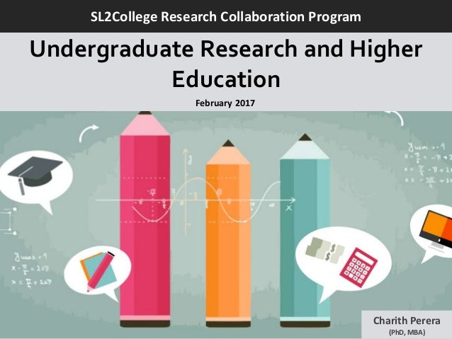 Charith Perera (PhD, MBA) SL2College Research Collaboration Program Undergraduate Research and Higher Education February 2...
