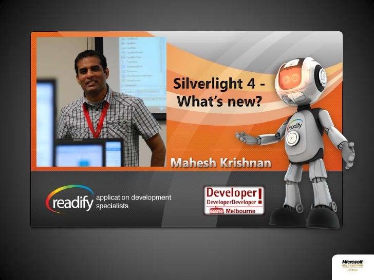 Silverlight 4 -What's new?<br />Mahesh Krishnan<br />
