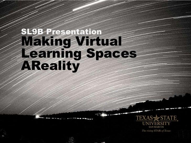 SL9B PresentationMaking VirtualLearning SpacesAReality