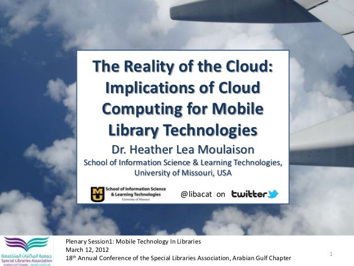 The Reality of the Cloud:          Implications of Cloud          Computing for Mobile           Library Technologies     ...