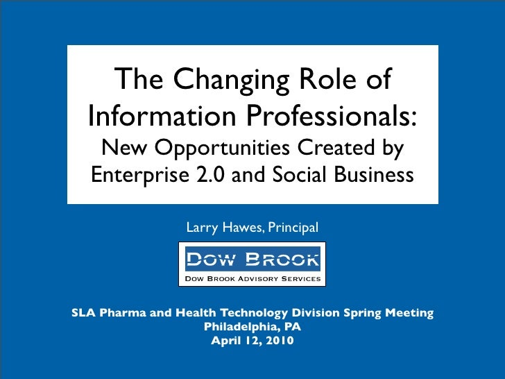 The Changing Role of   Information Professionals:    New Opportunities Created by   Enterprise 2.0 and Social Business    ...