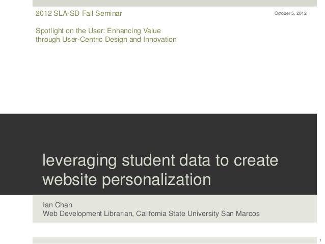 2012 SLA-SD Fall Seminar                                              October 5, 2012Spotlight on the User: Enhancing Valu...