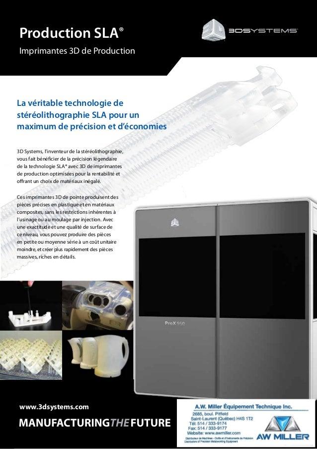 Production SLA® Imprimantes 3D de Production www.3dsystems.com 3D Systems, l'inventeur de la stéréolithographie, vous fait...
