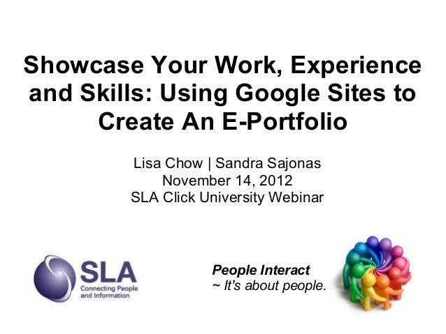 Showcase Your Work, Experienceand Skills: Using Google Sites to     Create An E-Portfolio        Lisa Chow   Sandra Sajona...