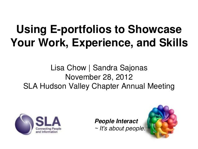 Using E-portfolios to ShowcaseYour Work, Experience, and Skills        Lisa Chow | Sandra Sajonas            November 28, ...