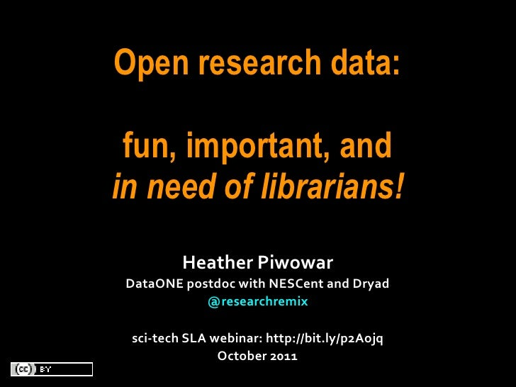 Open research data: fun, important, andin need of librarians!            Heather Piwowar DataONE postdoc with NESC...