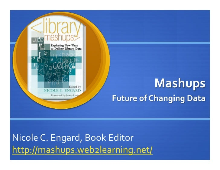 Nicole C. Engard, Book Editor  http://mashups.web2learning.net/
