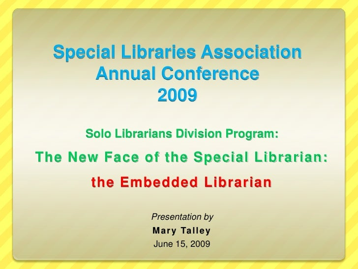 Special Libraries Association Annual Conference 2009<br />Solo Librarians Division Program: <br />The New Face of the Spec...