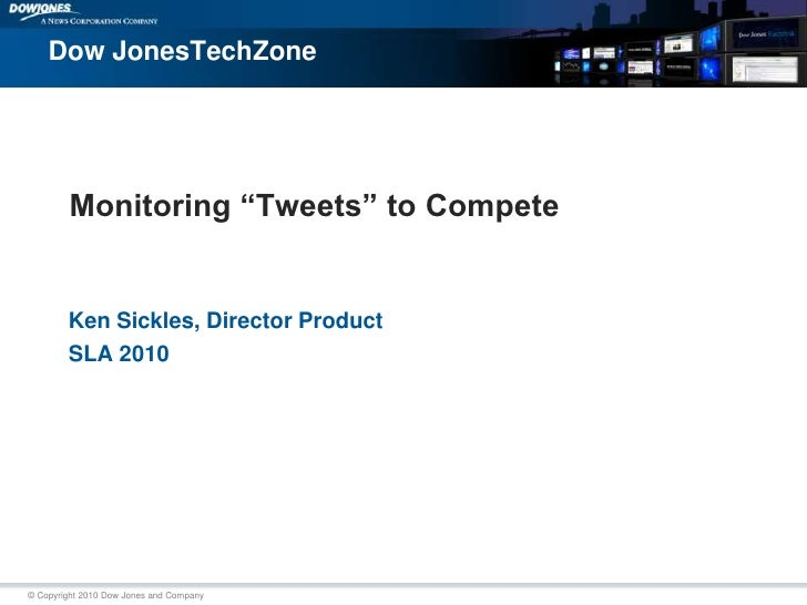 """Ken Sickles, Director Product <br />SLA 2010<br />Monitoring """"Tweets"""" to Compete<br />Dow JonesTechZone<br />"""