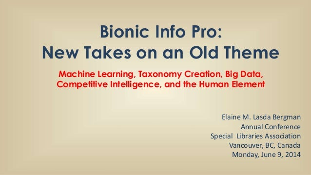 Bionic Info Pro: New Takes on an Old Theme Machine Learning, Taxonomy Creation, Big Data, Competitive Intelligence, and th...