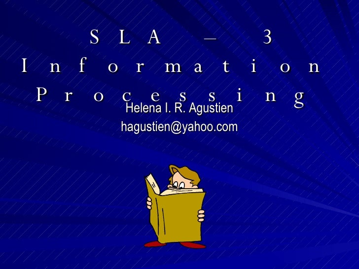 SLA – 3 Information Processing Helena I. R. Agustien [email_address]