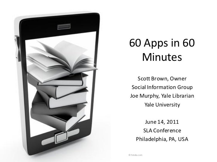 60 Apps in 60      Minutes        Scott Brown, Owner      Social Information Group     Joe Murphy, Yale Librarian         ...