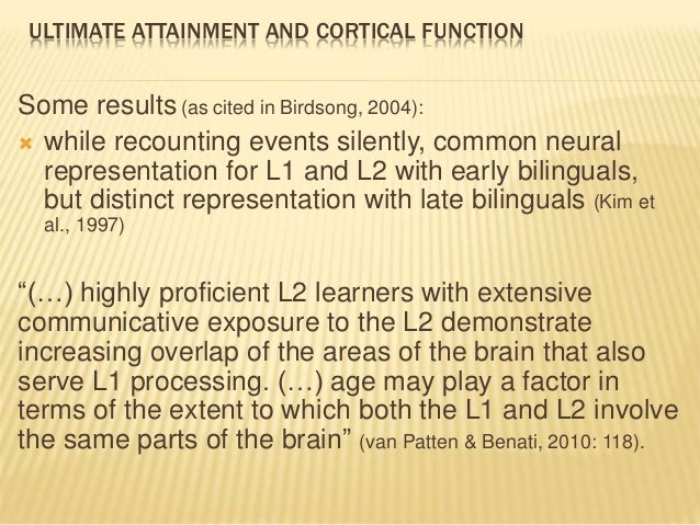 ULTIMATE ATTAINMENT AND CORTICAL FUNCTION Some results(as cited in Birdsong, 2004):  while recounting events silently, co...