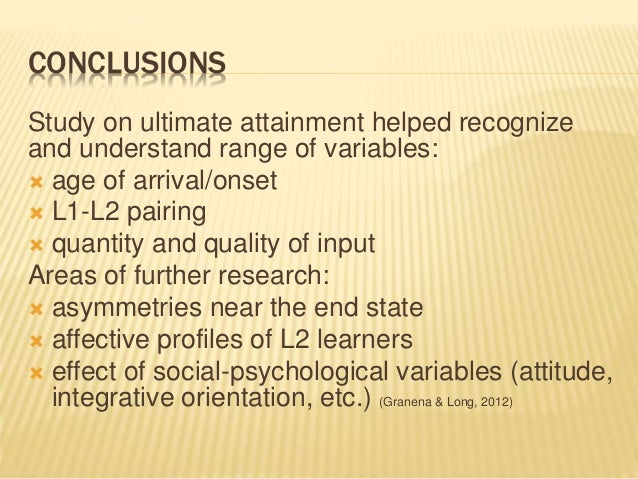 CONCLUSIONS Study on ultimate attainment helped recognize and understand range of variables:  age of arrival/onset  L1-L...