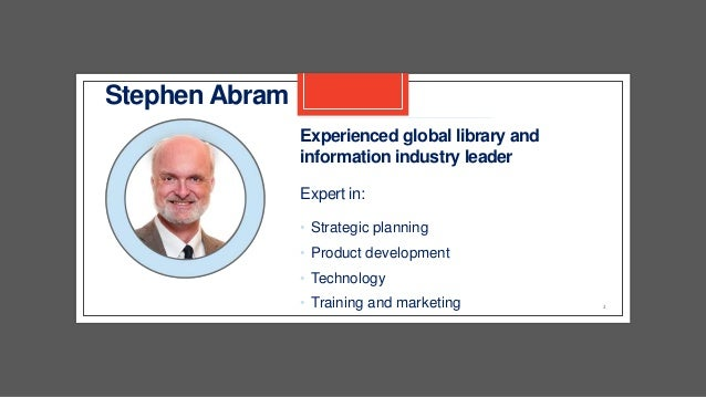 2 Experienced global library and information industry leader Expert in: • Strategic planning • Product development • Techn...