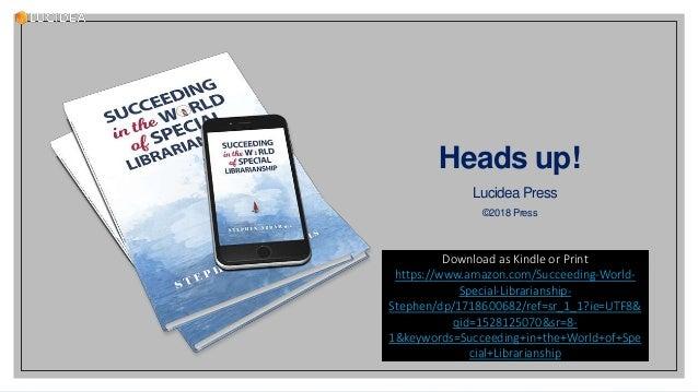 lucidea.com 3 Heads up! Lucidea Press ©2018 Press Download as Kindle or Print https://www.amazon.com/Succeeding-World- Spe...