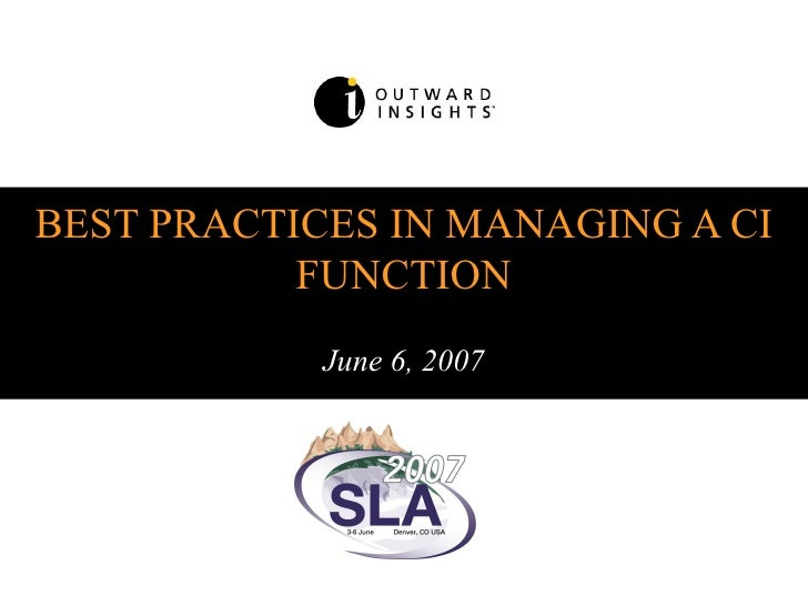 BEST PRACTICES IN MANAGING A CI FUNCTION June 6, 2007