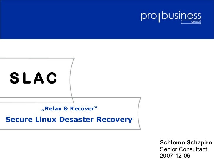 "SLAC        ""Relax & Recover""Secure Linux Desaster Recovery                                 Schlomo Schapiro              ..."
