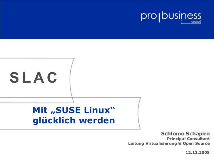 """SLAC Mit """"SUSE Linux"""" glücklich werden                                   Schlomo Schapiro                                 ..."""