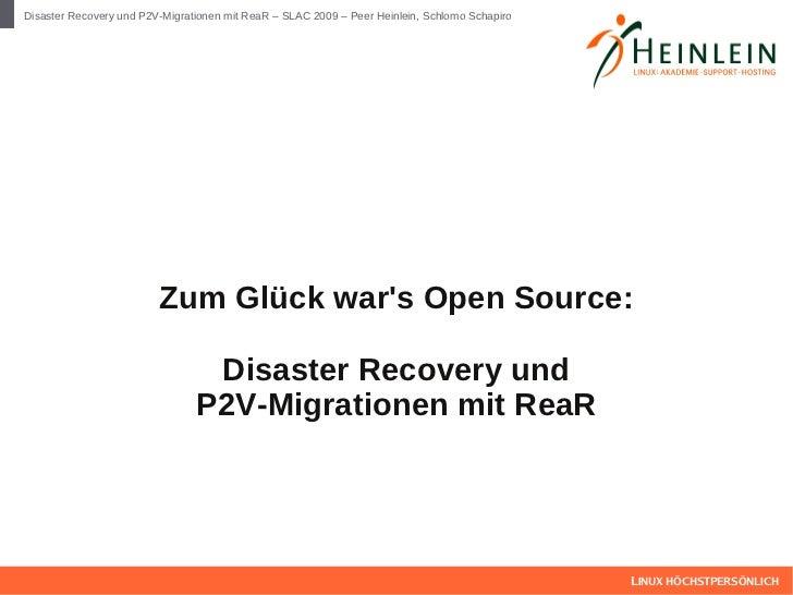 Disaster Recovery und P2V-Migrationen mit ReaR – SLAC 2009 – Peer Heinlein, Schlomo Schapiro                         Zum G...
