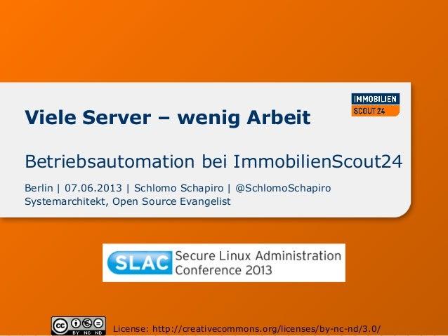 Viele Server – wenig ArbeitBerlin | 07.06.2013 | Schlomo Schapiro | @SchlomoSchapiroSystemarchitekt, Open Source Evangelis...