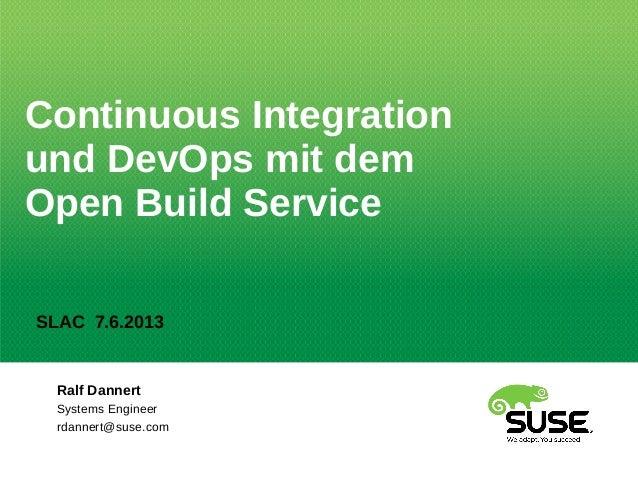 Ralf DannertSystems Engineerrdannert@suse.comContinuous Integrationund DevOps mit demOpen Build ServiceSLAC 7.6.2013