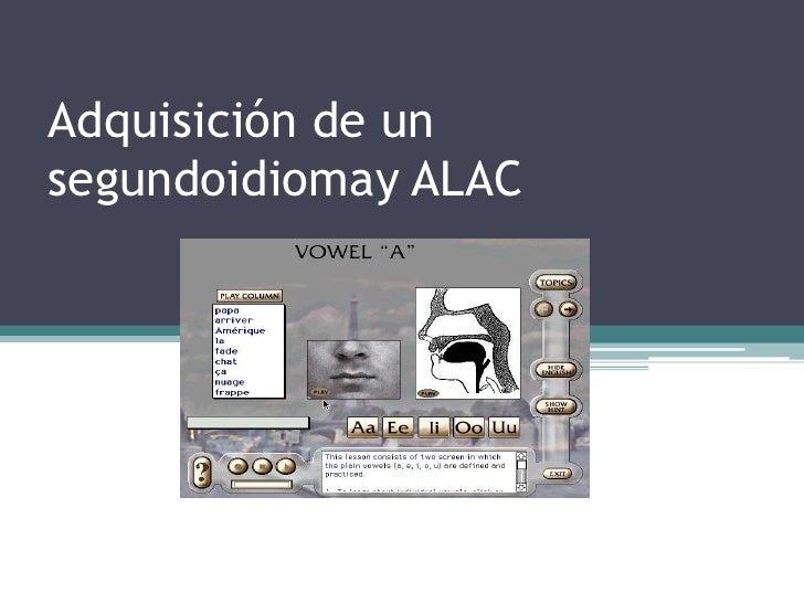Adquisición de un segundoidiomay ALAC<br />