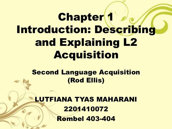 Chapter 1Introduction: Describing    and Explaining L2       Acquisition  Second Language Acquisition          (Rod Ellis)...
