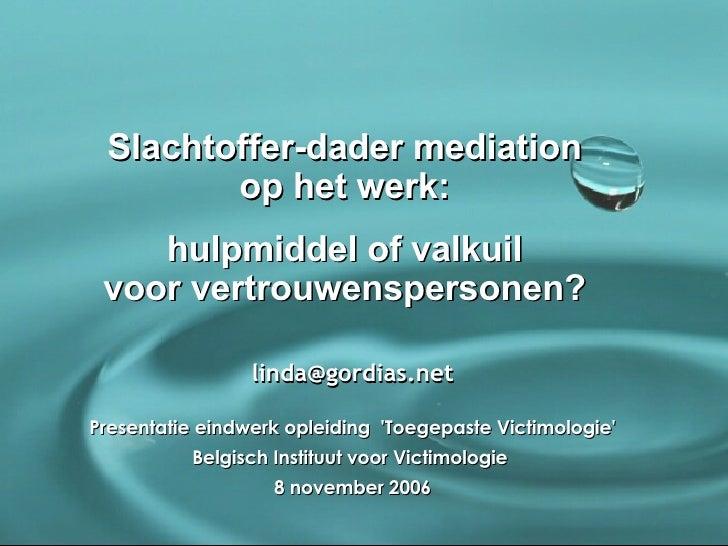 Slachtoffer-dader mediation  op het werk:  hulpmiddel of valkuil  voor vertrouwenspersonen?  [email_address] Presentatie e...