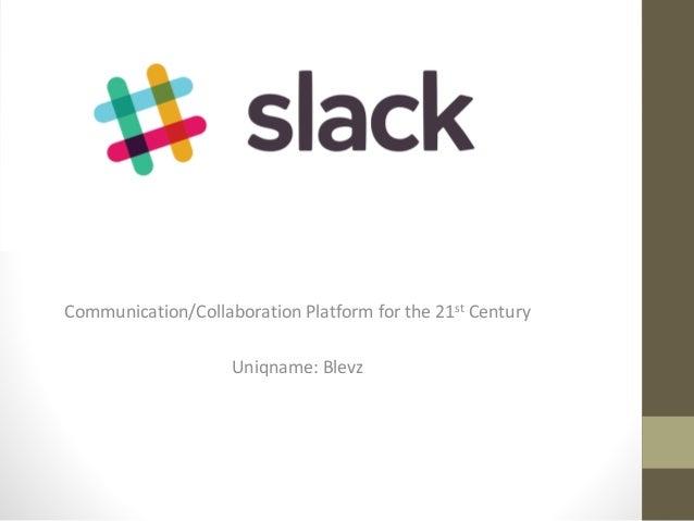 Communication/Collaboration Platform for the 21st Century Uniqname: Blevz