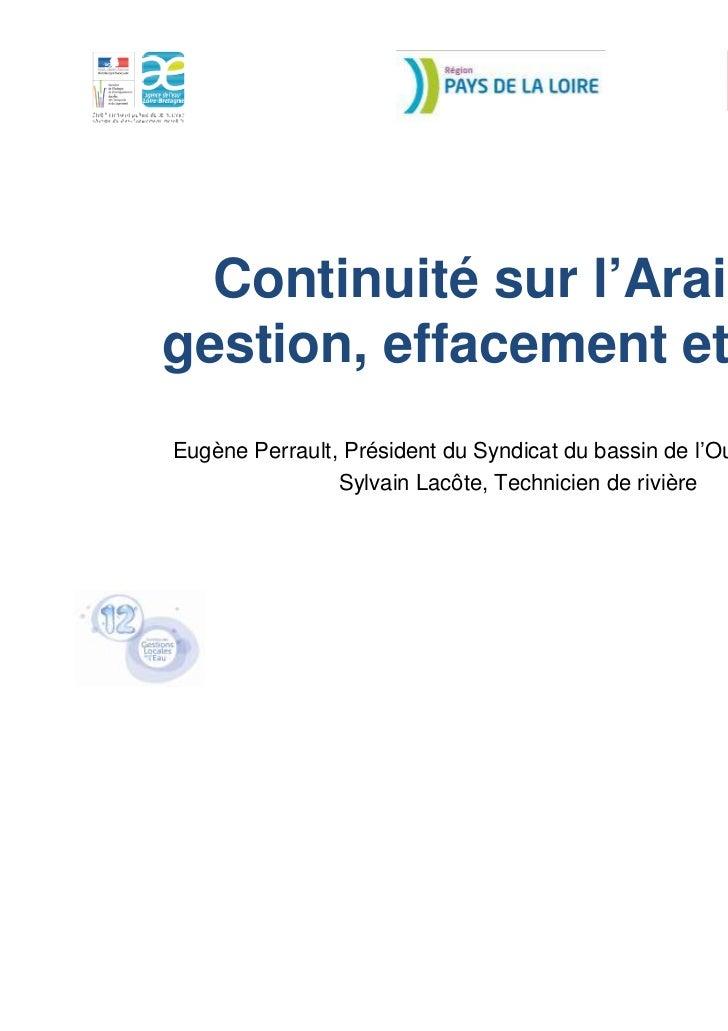 Continuité sur l'Araize :gestion, effacement et suiviEugène Perrault, Président du Syndicat du bassin de l'Oudon sud (49) ...