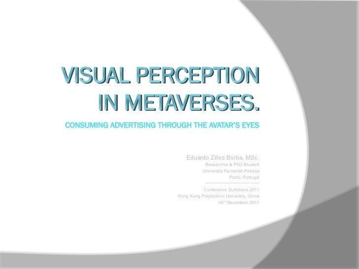 VISUAL PERCEPTION   IN METAVERSES.               Eduardo Zilles Borba, MSc.                     Researcher & PhD Student ...