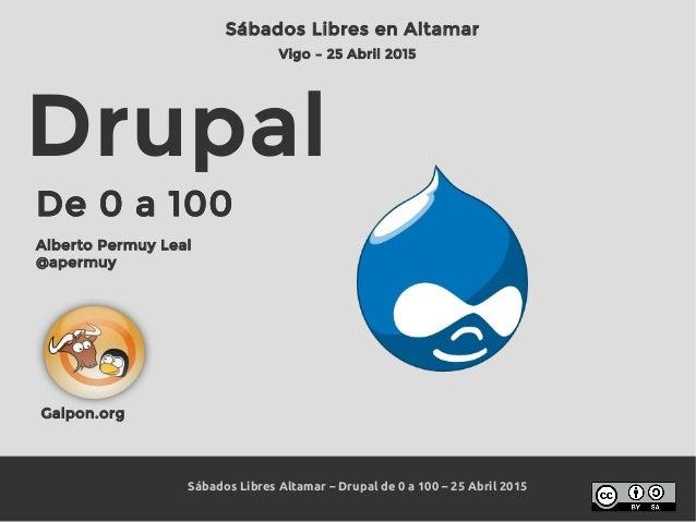 Sábados Libres Altamar – Drupal de 0 a 100 – 25 Abril 2015 Drupal De 0 a 100 Alberto Permuy Leal @apermuy De 0 a 100 Sábad...