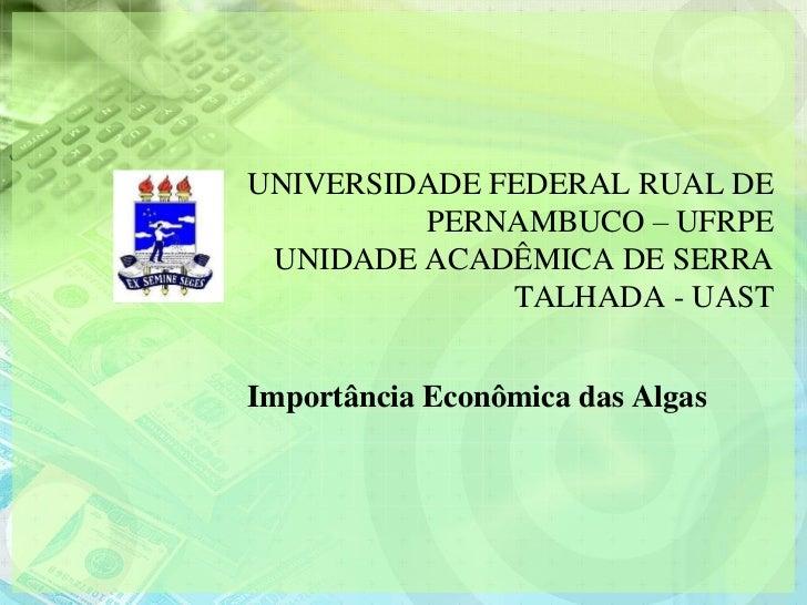 UNIVERSIDADE FEDERAL RUAL DE         PERNAMBUCO – UFRPE UNIDADE ACADÊMICA DE SERRA              TALHADA - UASTImportância ...