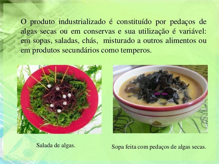 O produto industrializado é constituído por pedaços dealgas secas ou em conservas e sua utilização é variável:em sopas, sa...
