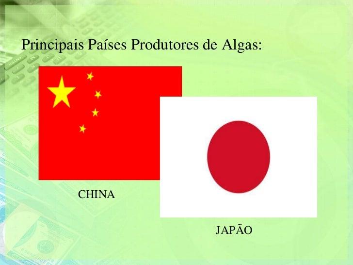Principais Países Produtores de Algas:        CHINA                              JAPÃO