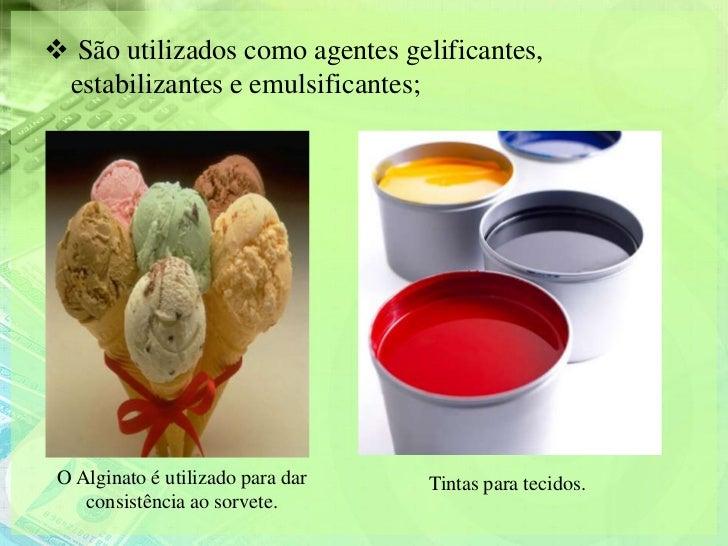  São utilizados como agentes gelificantes, estabilizantes e emulsificantes; O Alginato é utilizado para dar   Tintas para...