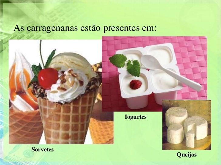 As carragenanas estão presentes em:                           Iogurtes    Sorvetes                                      Qu...