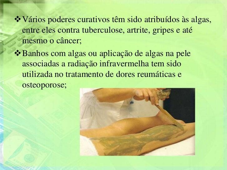 Vários poderes curativos têm sido atribuídos às algas, entre eles contra tuberculose, artrite, gripes e até mesmo o cânce...